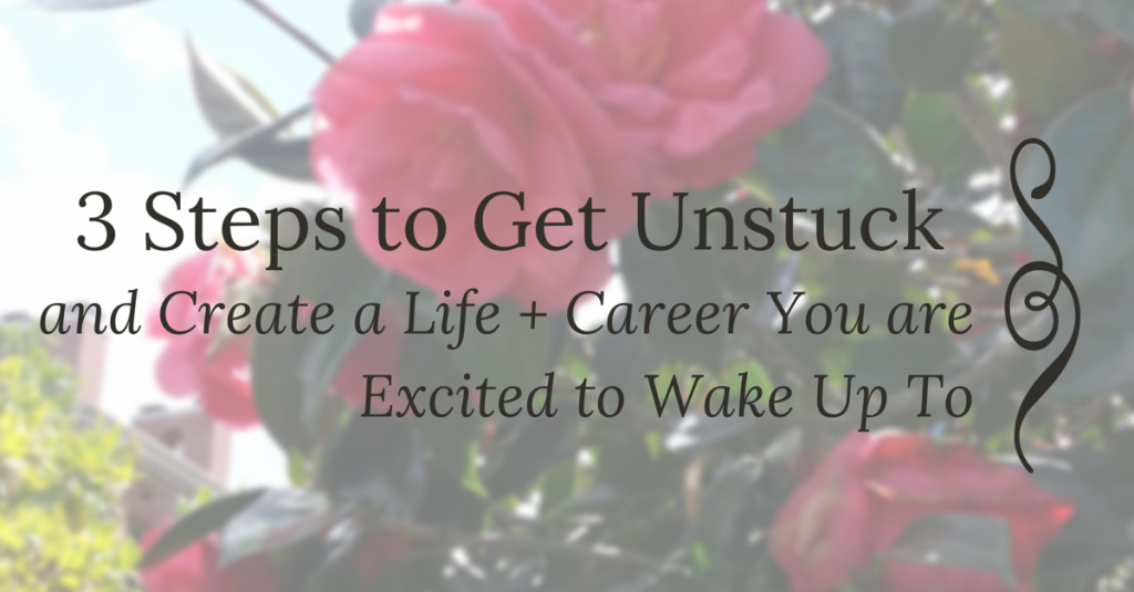 3 Steps to Get Unstuck and Create a Life